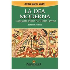 La dea moderna. I segreti delle antiche forze