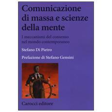 Comunicazione di massa e scienze della mente. I meccanismi del consenso nel mondo contemporaneo