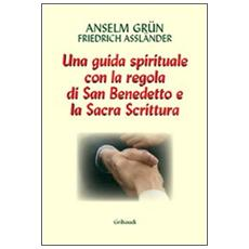 Lavoro e preghiera. Un cammino spirituale con la Regola di san Benedetto e la Sacra Scrittura