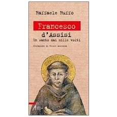 Francesco d'Assisi. Un santo dai mille volti