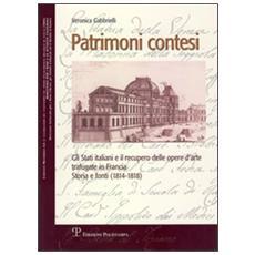 Patrimoni contesi. Gli Stati italiani e il recupero delle opere d'arte trafugate in Francia. Storia e fonti (1814-1818)