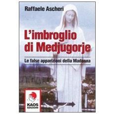 L'imbroglio di Medjugorje. Le false apparizioni della madonna
