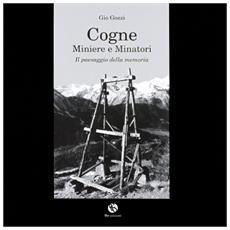Cogne. Minierie e minatori. Il paesaggio della memoria
