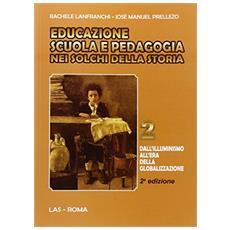 Educazione scuola e pedagogia nei solchi della storia. Vol. 2: Dall'Illuminismo all'era della globalizzazione.