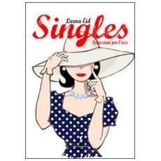Singles, istruzioni per l'uso. Una spassosa guida su come vivere felicemente da single