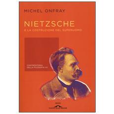 Nietzsche e la costruzione del superuomo. Controstoria della filosofia. Vol. 7