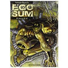 A caccia di sé. Ego sum. Vol. 1