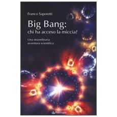Big Bang: chi ha acceso la miccia? Una straordinaria avventura scientifica
