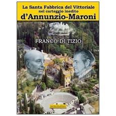 Santa fabbrica del Vittoriale nel carteggio inedito D'Annunzio-Maroni (La)