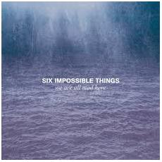 Six Impossible Things - We Are All Mad Here
