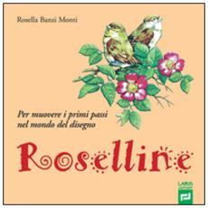 Roselline. per muovere i primi passi nel mondo del disegno. per la scuola elementare