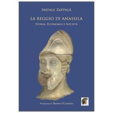 La reggio di Anassila. Storia, economia e società