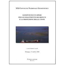 Geosintetici in opere per lo smaltimento dei rifiuti e la protezione delle coste. 21° Convegno nazionale Geosintetici (Bologna 2008)