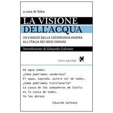 La visione dell'acqua. Un viaggio dalla cosmogonia andina all'Italia dei beni comuni
