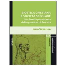 Bioetica cristiana e società secolare. Una lettura protestante delle questioni di fine vita