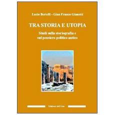 Tra utopia e storia. Studi sulla storiografia e sul pensiero politico antico