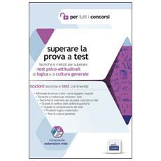 Superare la prova a test. Tecniche e metodi per superare i test psico-attitudinali, di logica e di cultura generale. Con espansione online