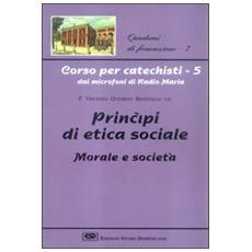 Corso per catechisti dai microfoni di Radio Maria. Vol. 5: Principi di etica sociale, morale e societ�.