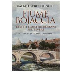 Fiume Bojaccia. Delitti e misteri romani sul Tevere