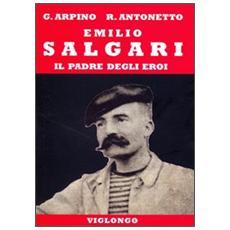 Emilio Salgari. Il padre degli eroi