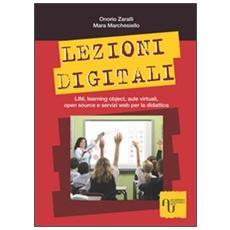 Lezioni digitali. LIM, learning object, aule virtuali, open source e servizi Web per la didattica