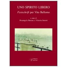 Uno spirito libero. Festschrift per Vito Bellomo