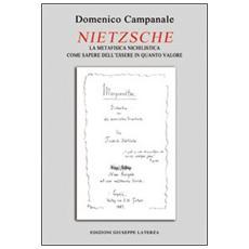 Nietzsche. La metafisica nichilistica come sapere dell'essere in quanto valore (onto-assiologia)