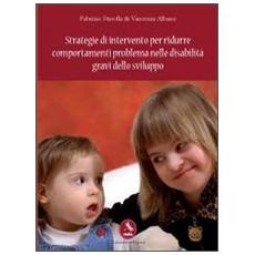 Strategie di intervento per ridurre comportamenti problema nelle disabilità gravi dello sviluppo