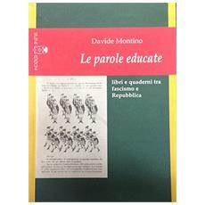 Parole educate. Libri e quaderni tra fascismo e Repubblica (Le)