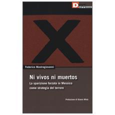 Ni vivos ni muertos. La sparizione forzata in Messico come strategia del terrore