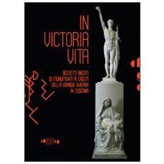 In victoria vita. Bozzetti inediti di monumenti ai caduti della «grande guerra» in Toscana