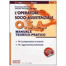 L'operatore socio-assistenziale O. S. A. Manuale teorico-pratico. Per la preparazione ai concorsi. Per l'aggiornamento professionale