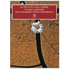 Felicit� era, forse, il male minore. Dialoghi tra Mariella Fiume e Santino Mirabella (La)