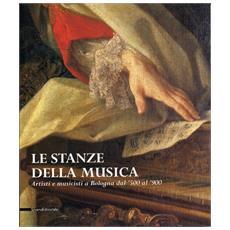 Stanze della musica. Artisti e musicisti a Bologna dal Cinquecento al Novecento. Catalogo della mostra (Le)