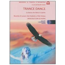 Trance dance. La danza che libera lo spirito. Con CD Audio