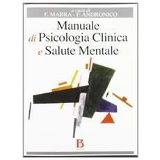Manuale di psicologia clinica e salute mentale. Applicazioni e linee guida per l'Università, l'esame di Stato e la deontologia professionale