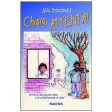 Chiara, attenta! Storia di due piccoli amici e di un'adolescente in crisi