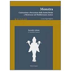 Monstra. Costruzione e percezione delle entità ibride e mostruose nel Mediterraneo antico. Vol. 2: L'antichità classica.