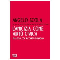 L'amicizia come virtù civica. Dialogo con Riccardo Bonacina