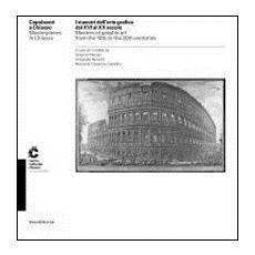 I maestri dell'arte grafica dal XVI al XX secolo. Catalogo della mostra (Chiasso, 2 marzo-12 maggio 2013) . Ediz. italiana e inglese