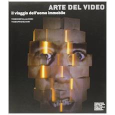 Arte del video. Il viaggio dell'uomo immobile. Video installazioni, videoproiezioni. Catalogo della mostra (Lucca, 21 marzo-23 maggio 2004)