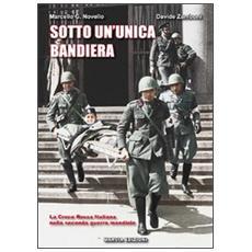 Sotto un'unica bandiera. La Croce Rossa Italiana nella seconda guerra mondiale