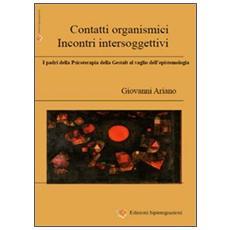 Contatti organismici, incontri intersoggettivi. I padri della psicoterapia della Gestalt al vaglio dell'epistemologia