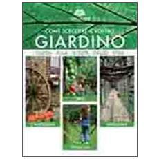 Come scegliere il vostro giardino. Guida alla scelta dello stile. Orto. Campagna. Famiglia. Naturale. Ediz. multilingue