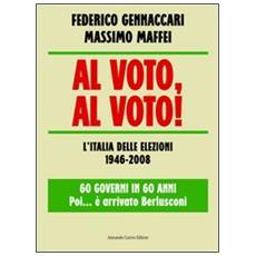 Al voto, al voto! L'Italia delle elezioni 1946-2008. 60 governi in 60 anni. . . Poi � arrivato Berlusconi
