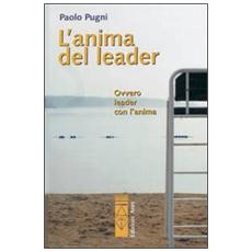 L'anima del leader. Ovvero leader con l'anima