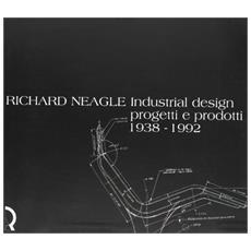 Richard Neagle. Industrial design, progetti e prodotti 1938-1992. Catalogo della mostra (Lucca, 1 giugno-26 agosto 2005)