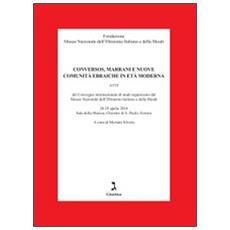 Conversos, marrani e nuove comunit� ebraiche. Atti del Convegno internazionale di studi organizzato dal Museo nazionale dell'ebraismo italiano e della shoah