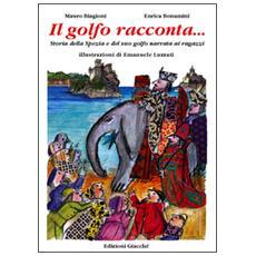 Il golfo racconta. . . Storia della Spezia e del suo Golfo narrata ai ragazzi