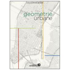 Geometrie urbane. Città da scoprire e colorare